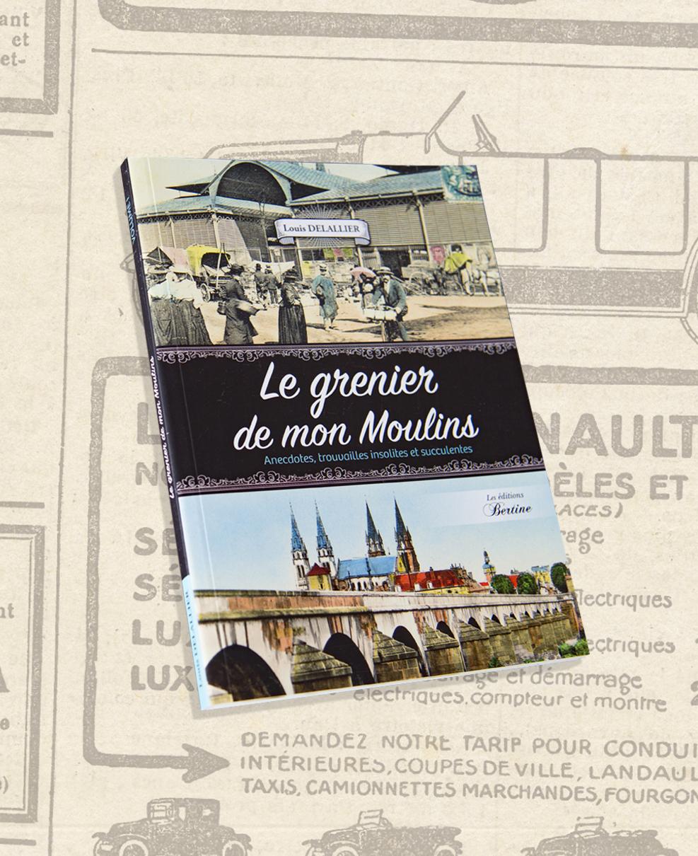 livre grenier de mon moulins anecdotes trouvailles insolites et succulentes louis delallier editions bertines livre