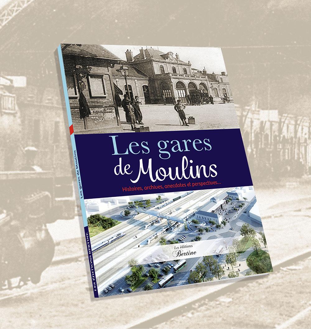 Les gares de moulins editions bertines histoires archives anecdotes et perspectives